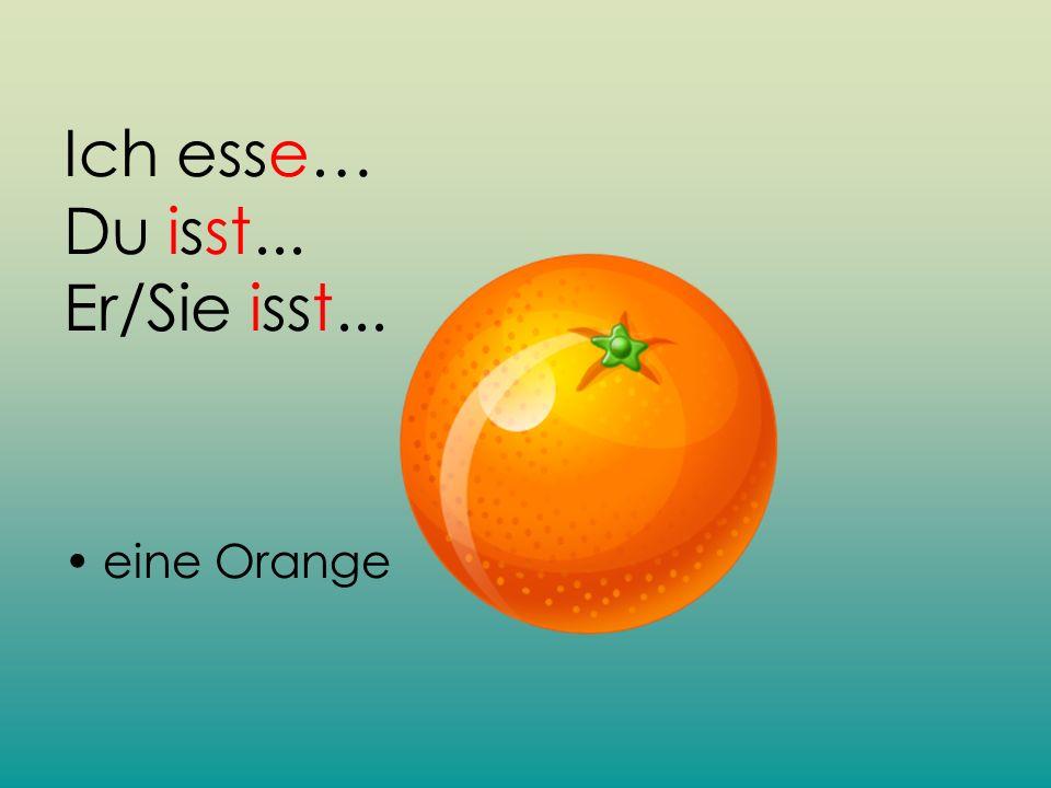 Ich esse… Du isst... Er/Sie isst... eine Orange