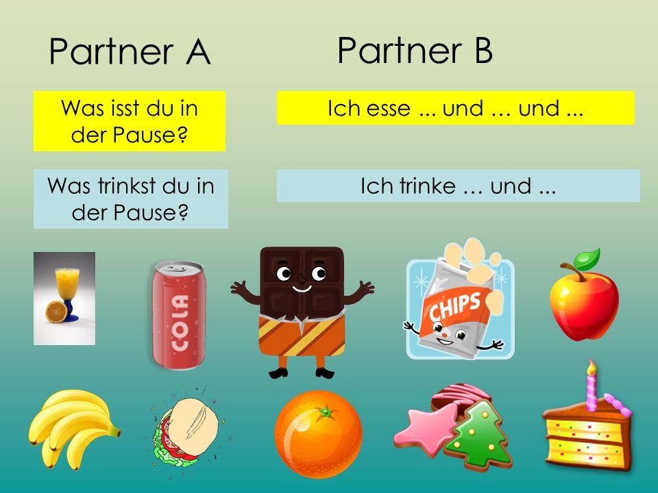 Partner A Was isst du in der Pause? Ich esse... und … und... Was trinkst du in der Pause? Ich trinke … und... Partner B