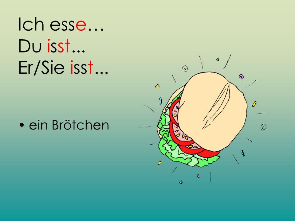 Ich esse… Du isst... Er/Sie isst... ein Brötchen