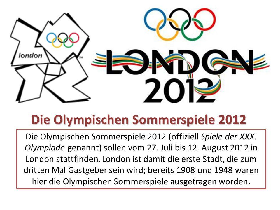 Die Olympischen Sommerspiele 2012 (offiziell Spiele der XXX. Olympiade genannt) sollen vom 27. Juli bis 12. August 2012 in London stattfinden. London