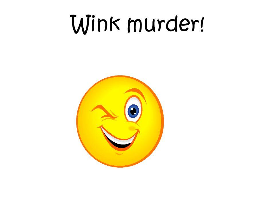 Wink murder!