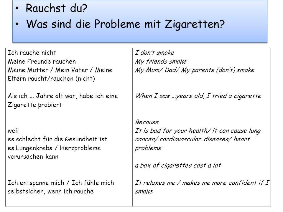 Rauchst du? Was sind die Probleme mit Zigaretten? Rauchst du? Was sind die Probleme mit Zigaretten? Ich rauche nicht Meine Freunde rauchen Meine Mutte