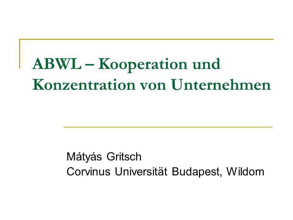 ABWL – Kooperation und Konzentration von Unternehmen Mátyás Gritsch Corvinus Universität Budapest, Wildom