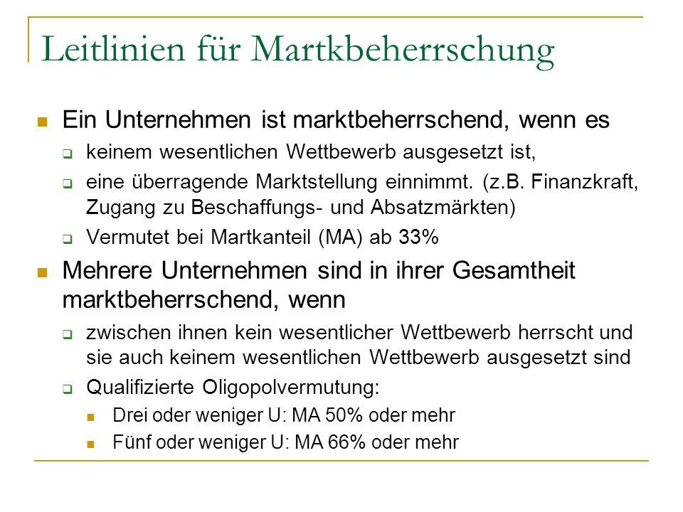 Leitlinien für Martkbeherrschung Ein Unternehmen ist marktbeherrschend, wenn es keinem wesentlichen Wettbewerb ausgesetzt ist, eine überragende Markts