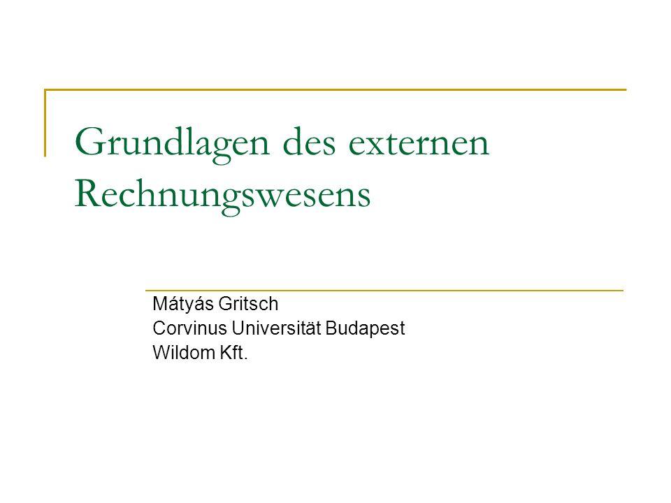Grundlagen des externen Rechnungswesens Mátyás Gritsch Corvinus Universität Budapest Wildom Kft.