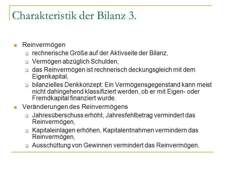 Charakteristik der Bilanz 3. Reinvermögen rechnerische Größe auf der Aktivseite der Bilanz, Vermögen abzüglich Schulden, das Reinvermögen ist rechneri