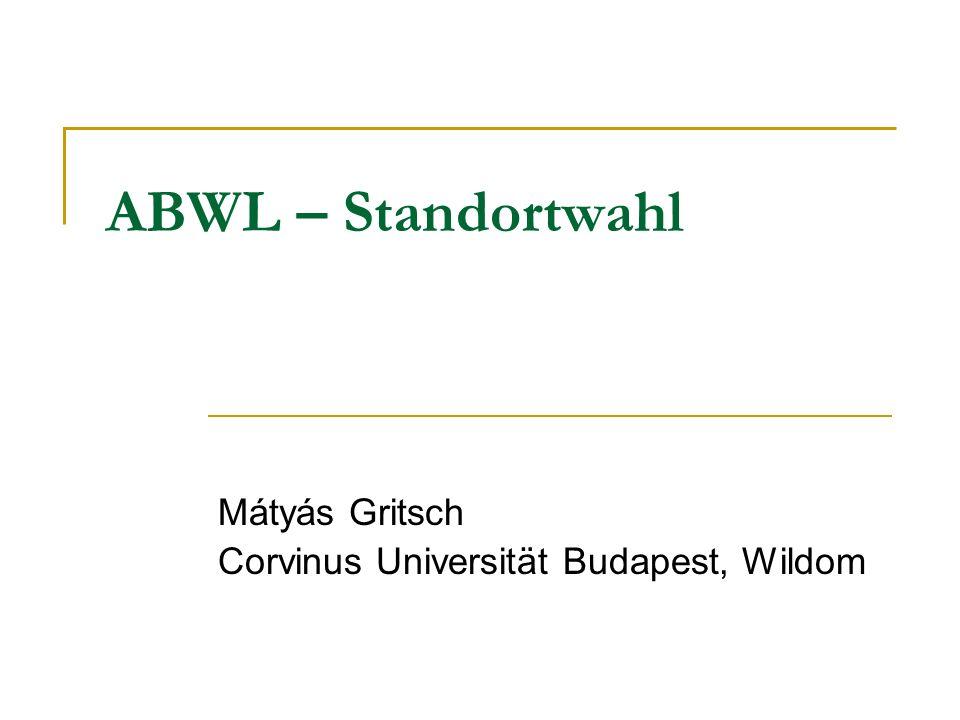 ABWL – Standortwahl Mátyás Gritsch Corvinus Universität Budapest, Wildom