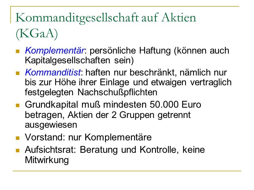 Kommanditgesellschaft auf Aktien (KGaA) Komplementär: persönliche Haftung (können auch Kapitalgesellschaften sein) Kommanditist: haften nur beschränkt