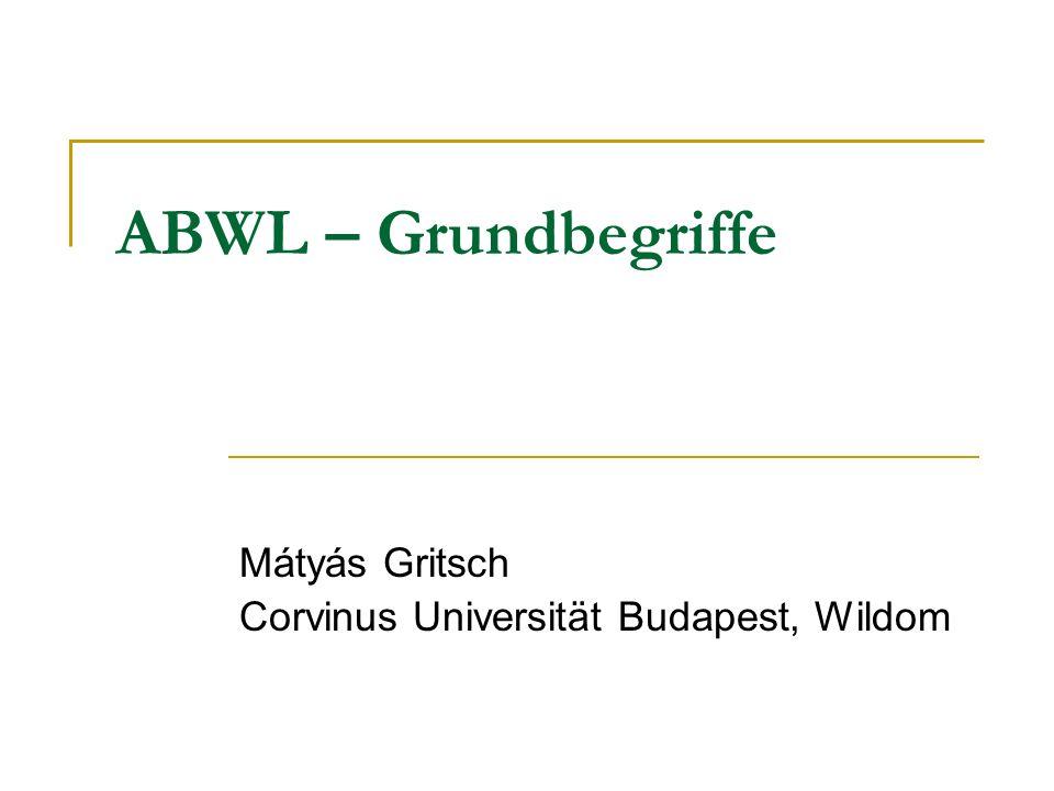 ABWL – Grundbegriffe Mátyás Gritsch Corvinus Universität Budapest, Wildom