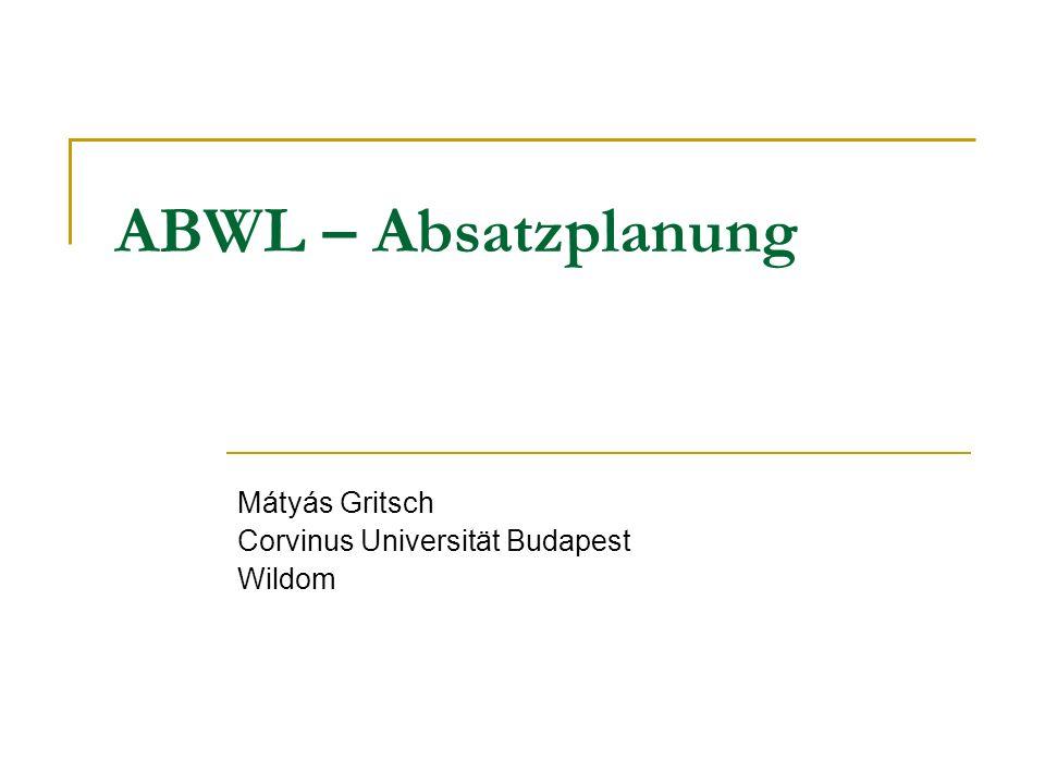 ABWL – Absatzplanung Mátyás Gritsch Corvinus Universität Budapest Wildom