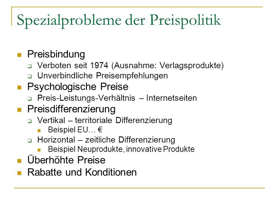 Spezialprobleme der Preispolitik Preisbindung Verboten seit 1974 (Ausnahme: Verlagsprodukte) Unverbindliche Preisempfehlungen Psychologische Preise Pr
