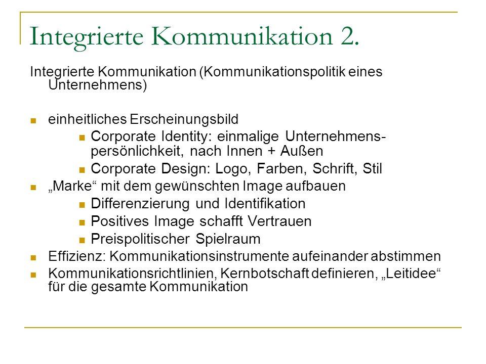 Integrierte Kommunikation 2. Integrierte Kommunikation (Kommunikationspolitik eines Unternehmens) einheitliches Erscheinungsbild Corporate Identity: e