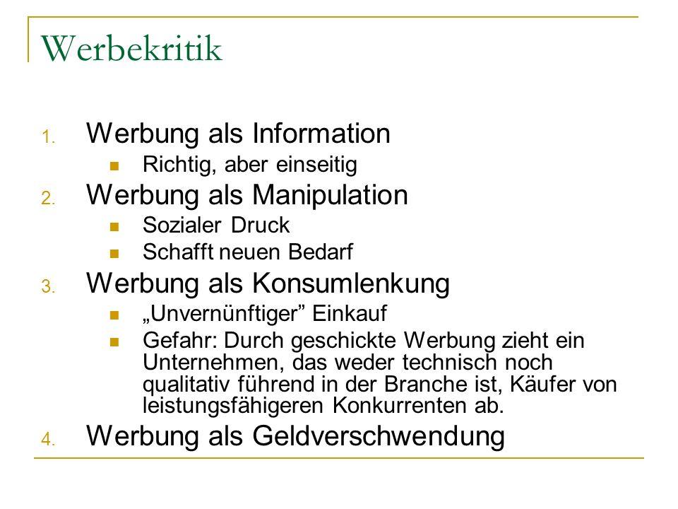 Werbekritik 1.Werbung als Information Richtig, aber einseitig 2.