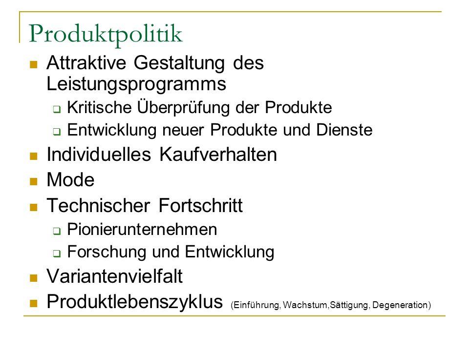 Produktpolitik Attraktive Gestaltung des Leistungsprogramms Kritische Überprüfung der Produkte Entwicklung neuer Produkte und Dienste Individuelles Ka
