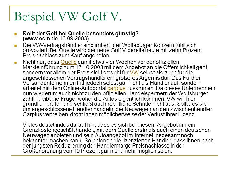Beispiel VW Golf V. Rollt der Golf bei Quelle besonders günstig? (www.ecin.de,16.09.2003) Die VW-Vertragshändler sind irritiert, der Wolfsburger Konze