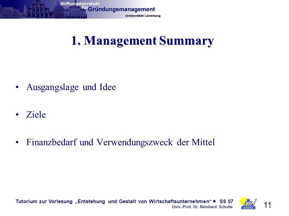 Tutorium zur Vorlesung Entstehung und Gestalt von Wirtschaftsunternehmen SS 07 Univ.-Prof. Dr. Reinhard Schulte 11 1. Management Summary Ausgangslage