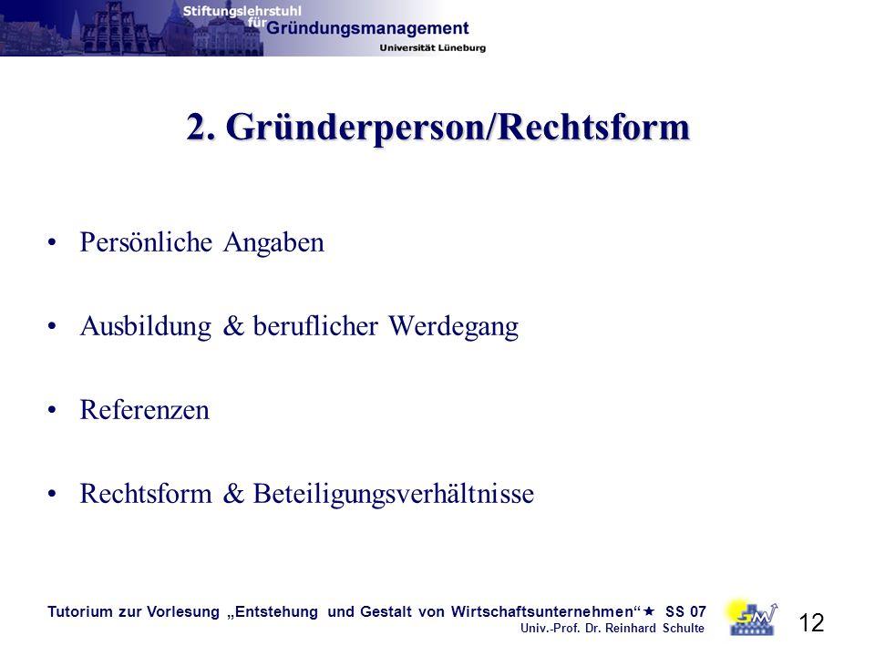 Tutorium zur Vorlesung Entstehung und Gestalt von Wirtschaftsunternehmen SS 07 Univ.-Prof. Dr. Reinhard Schulte 12 2. Gründerperson/Rechtsform Persönl