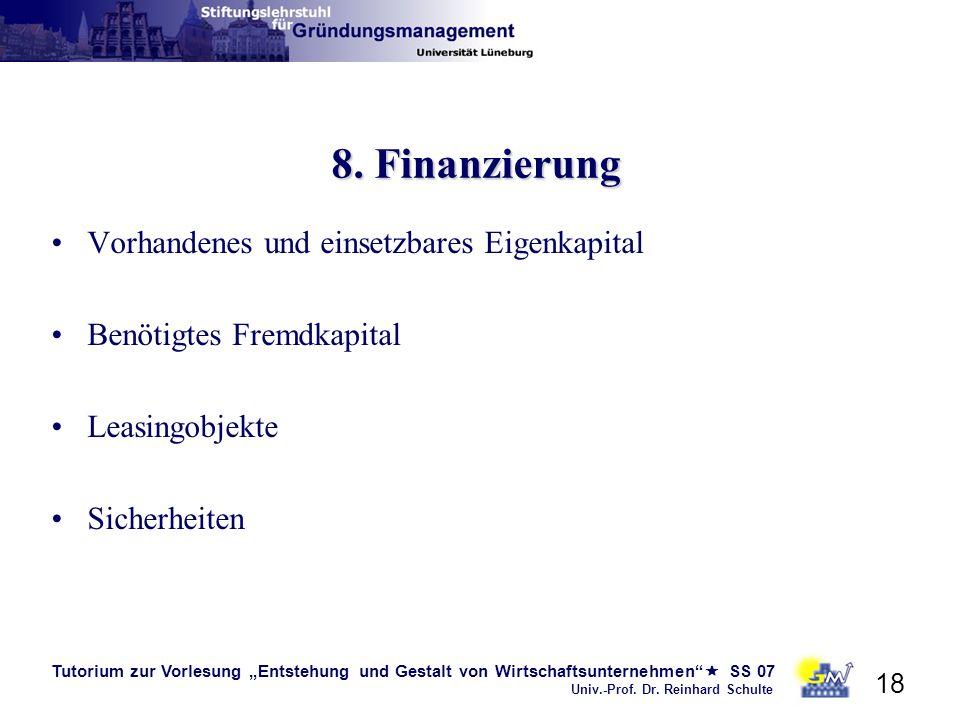 Tutorium zur Vorlesung Entstehung und Gestalt von Wirtschaftsunternehmen SS 07 Univ.-Prof. Dr. Reinhard Schulte 18 8. Finanzierung Vorhandenes und ein