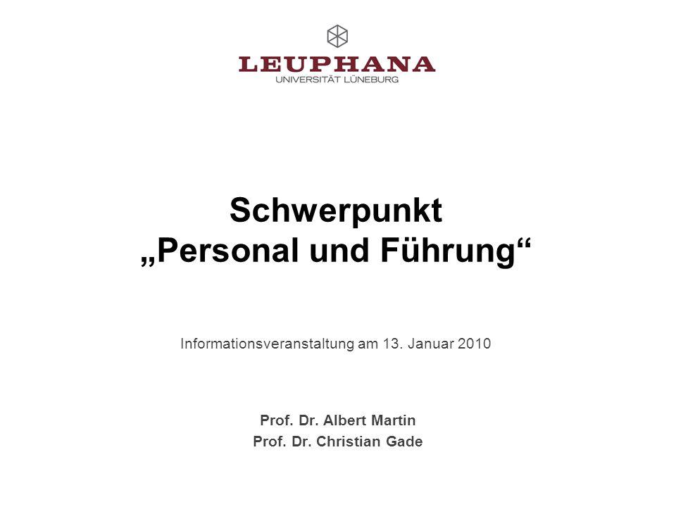 Prof. Dr. Albert Martin Prof. Dr. Christian Gade Schwerpunkt Personal und Führung Informationsveranstaltung am 13. Januar 2010