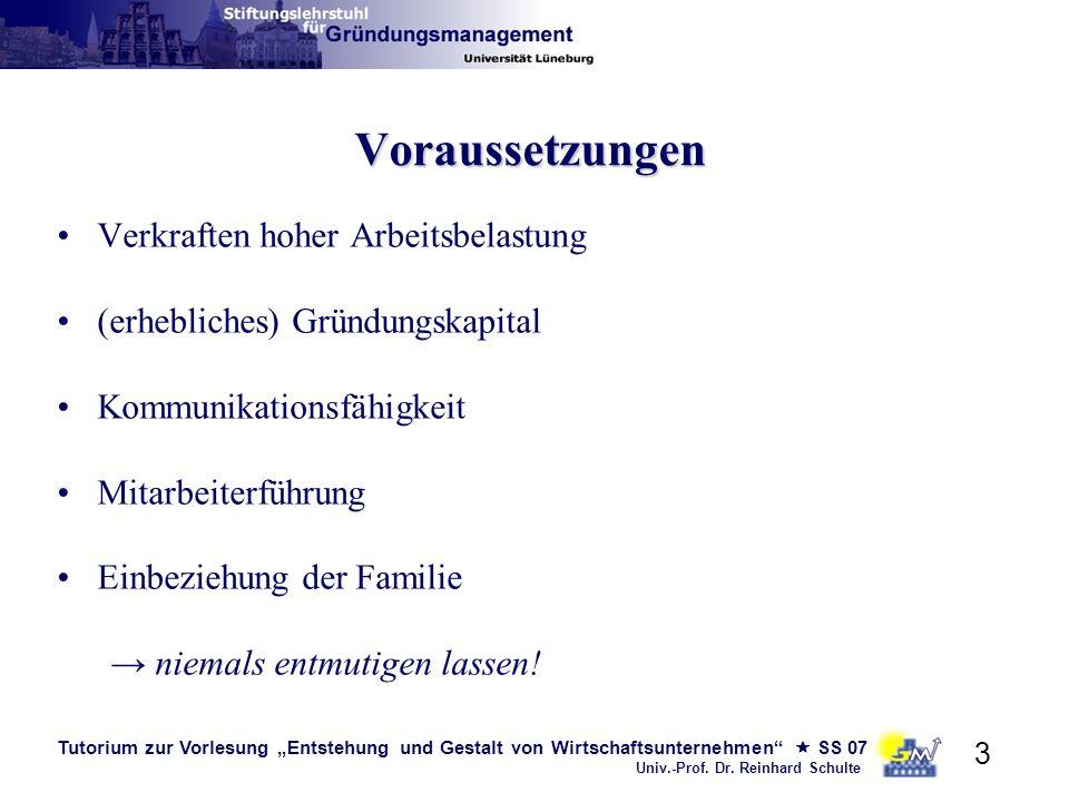 Tutorium zur Vorlesung Entstehung und Gestalt von Wirtschaftsunternehmen SS 07 Univ.-Prof. Dr. Reinhard Schulte 3 Voraussetzungen Verkraften hoher Arb