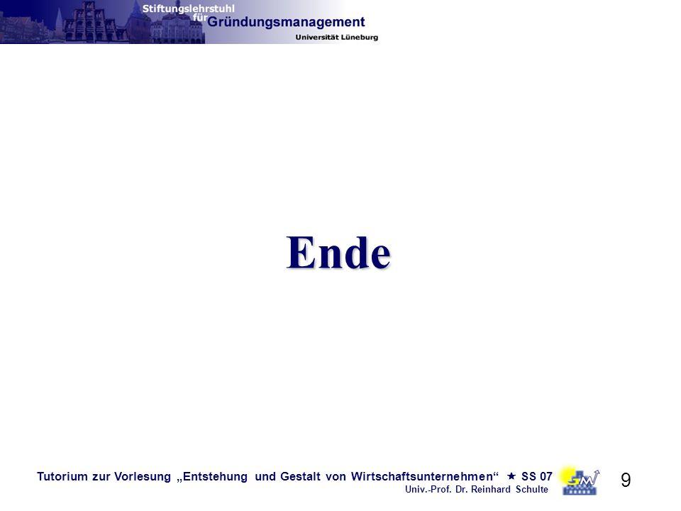 Tutorium zur Vorlesung Entstehung und Gestalt von Wirtschaftsunternehmen SS 07 Univ.-Prof. Dr. Reinhard Schulte 9 Ende