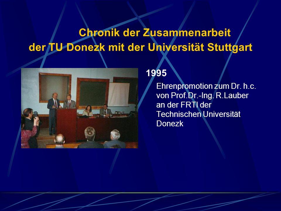 Chronik der Zusammenarbeit der TU Donezk mit der Universität Stuttgart 1996 Ehrenpromotion zum Dr.h.c.