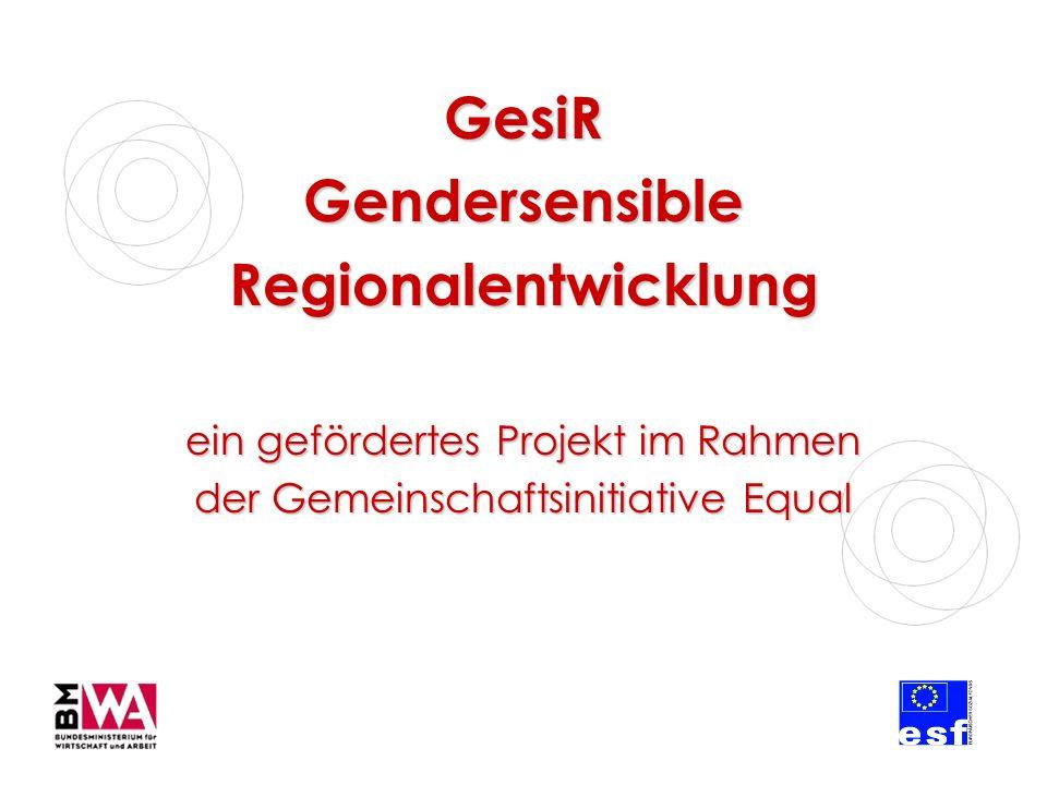 GesiR Gendersensible Regionalentwicklung ein gefördertes Projekt im Rahmen der Gemeinschaftsinitiative Equal