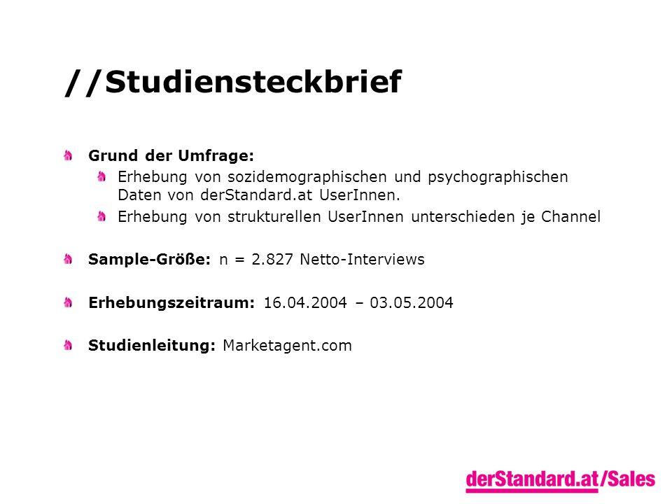 //Studiensteckbrief Grund der Umfrage: Erhebung von sozidemographischen und psychographischen Daten von derStandard.at UserInnen.