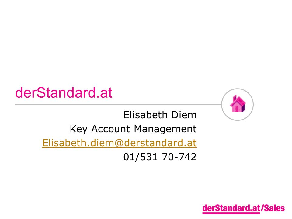 derStandard.at Elisabeth Diem Key Account Management Elisabeth.diem@derstandard.at 01/531 70-742