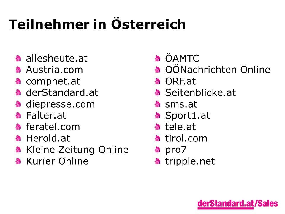 Teilnehmer in Österreich allesheute.at Austria.com compnet.at derStandard.at diepresse.com Falter.at feratel.com Herold.at Kleine Zeitung Online Kurier Online ÖAMTC OÖNachrichten Online ORF.at Seitenblicke.at sms.at Sport1.at tele.at tirol.com pro7 tripple.net