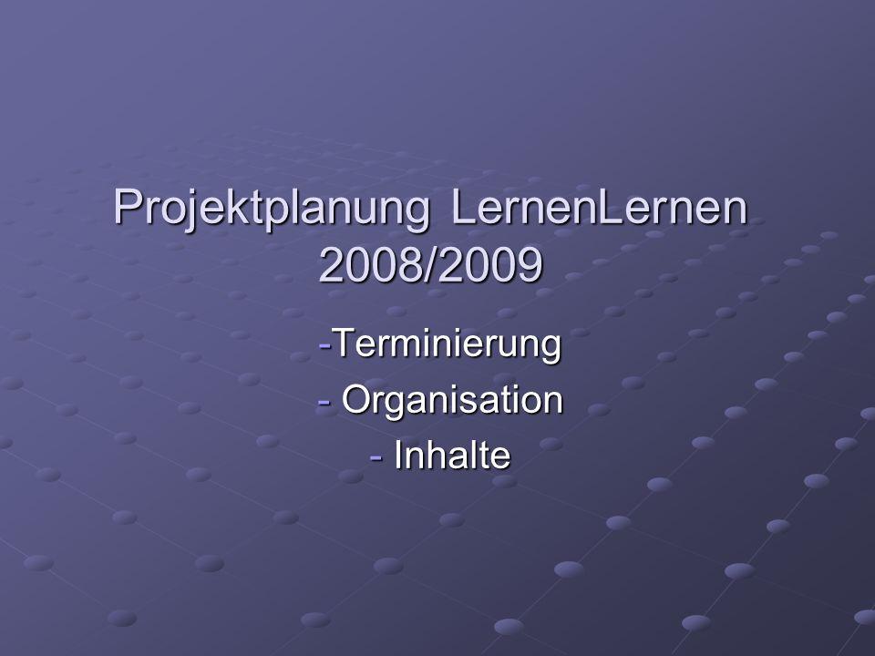 Projektplanung LernenLernen 2008/2009 -Terminierung - Organisation - Inhalte