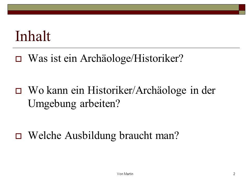 Von Martin2 Inhalt Was ist ein Archäologe/Historiker.
