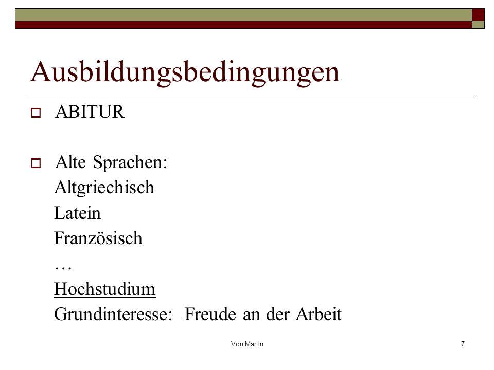 Von Martin7 Ausbildungsbedingungen ABITUR Alte Sprachen: Altgriechisch Latein Französisch … Hochstudium Grundinteresse: Freude an der Arbeit