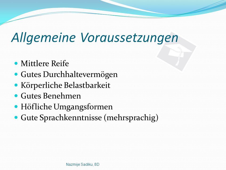 Nazmije Sadiku, 8D Allgemeine Voraussetzungen Mittlere Reife Gutes Durchhaltevermögen Körperliche Belastbarkeit Gutes Benehmen Höfliche Umgangsformen