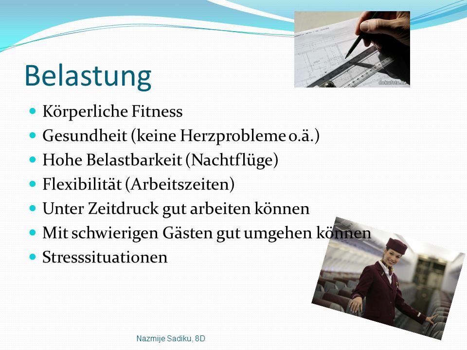 Nazmije Sadiku, 8D Belastung Körperliche Fitness Gesundheit (keine Herzprobleme o.ä.) Hohe Belastbarkeit (Nachtflüge) Flexibilität (Arbeitszeiten) Unt
