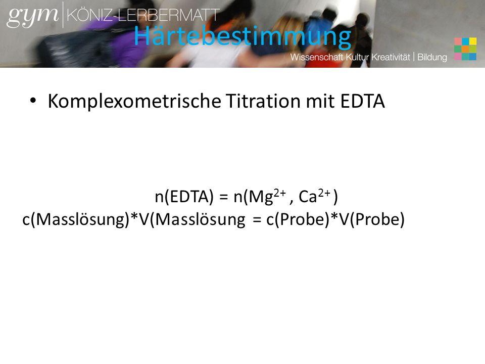 Härtebestimmung Komplexometrische Titration mit EDTA n(EDTA) = n(Mg 2+, Ca 2+ ) c(Masslösung)*V(Masslösung = c(Probe)*V(Probe)