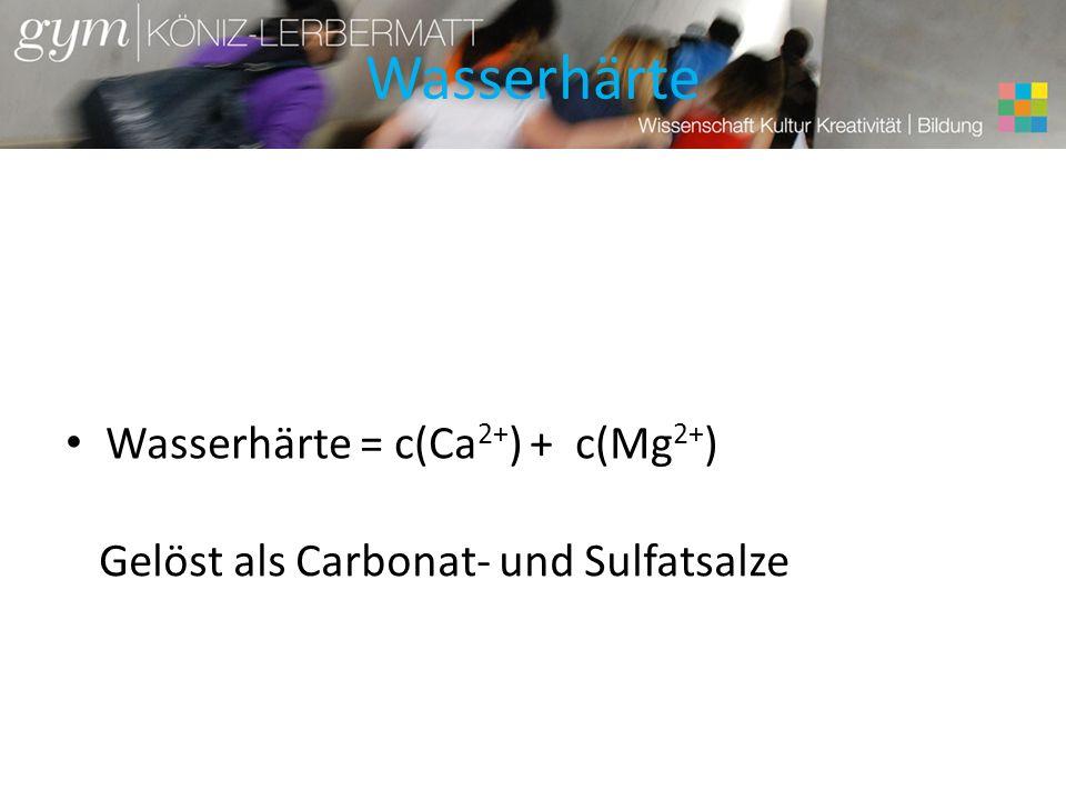 Wasserhärte Wasserhärte = c(Ca 2+ ) + c(Mg 2+ ) Einheit: mmol/l ; deutsche Härtegrade °d oder französische Härtegrade °f Quelle: de.wikipedia.org/wiki/Wasserhaerte