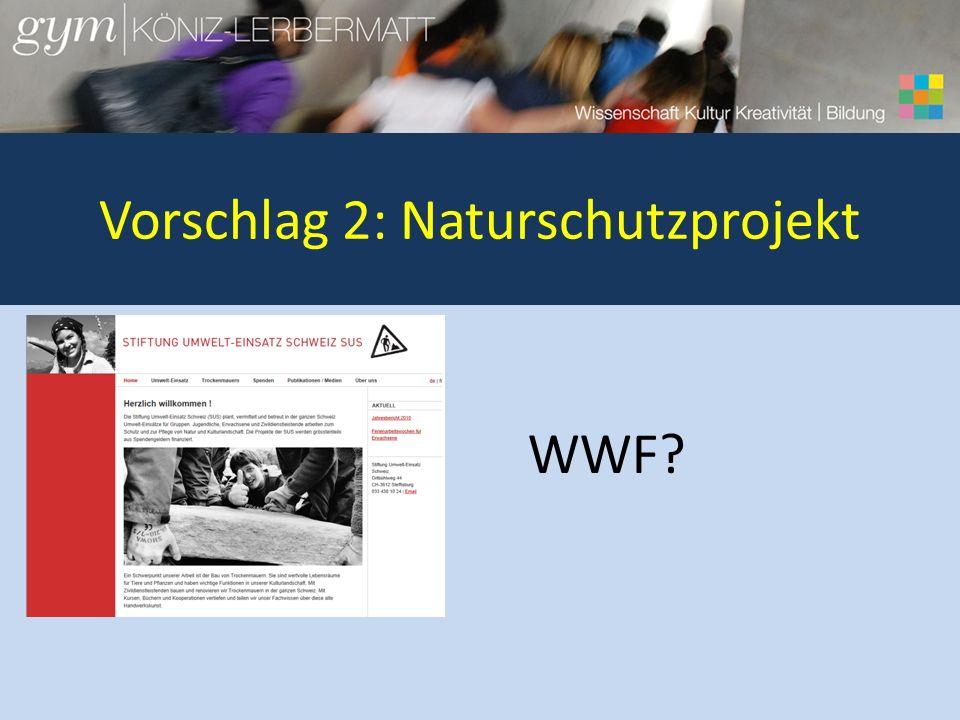 Vorschlag 2: Naturschutzprojekt WWF?