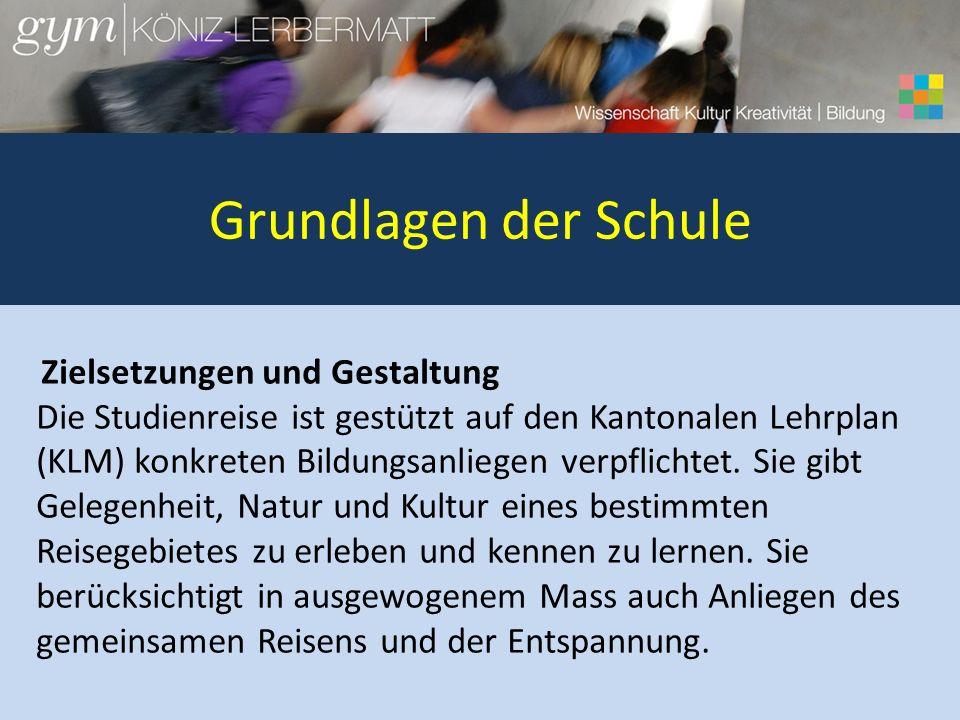 Grundlagen der Schule Zielsetzungen und Gestaltung Die Studienreise ist gestützt auf den Kantonalen Lehrplan (KLM) konkreten Bildungsanliegen verpflichtet.