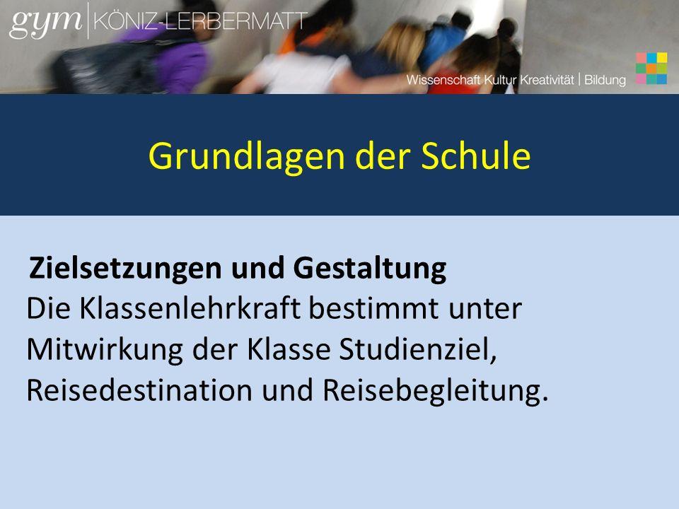 Grundlagen der Schule Zielsetzungen und Gestaltung Die Klassenlehrkraft bestimmt unter Mitwirkung der Klasse Studienziel, Reisedestination und Reisebegleitung.