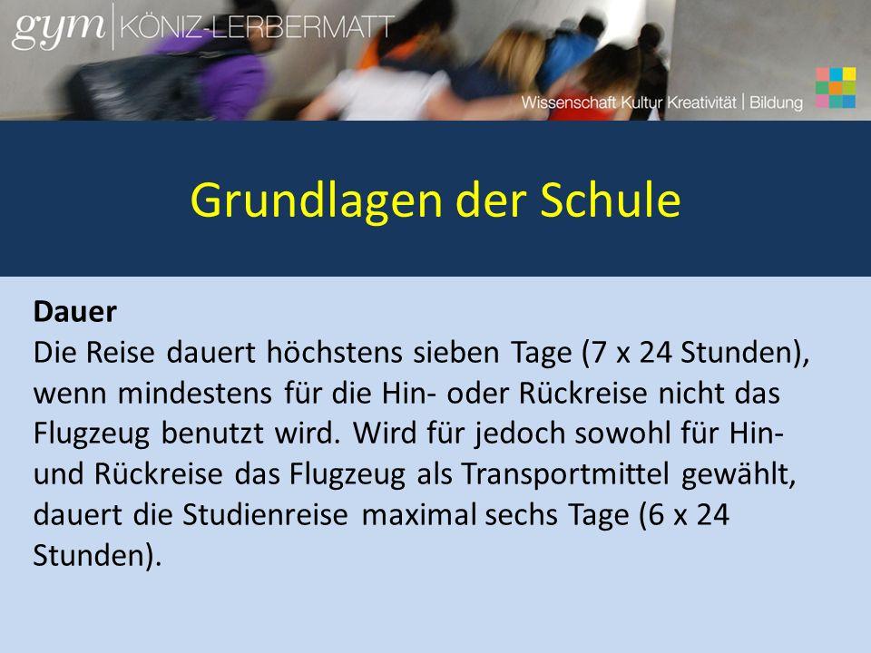 Grundlagen der Schule Dauer Die Reise dauert höchstens sieben Tage (7 x 24 Stunden), wenn mindestens für die Hin- oder Rückreise nicht das Flugzeug benutzt wird.