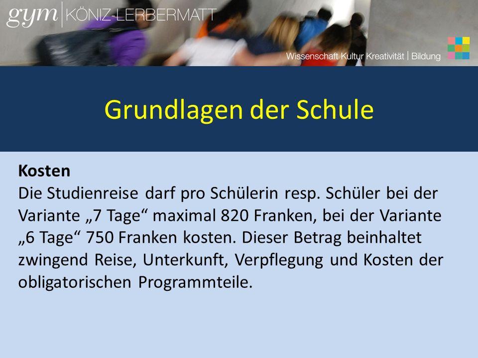 Grundlagen der Schule Kosten Die Studienreise darf pro Schülerin resp. Schüler bei der Variante 7 Tage maximal 820 Franken, bei der Variante 6 Tage 75