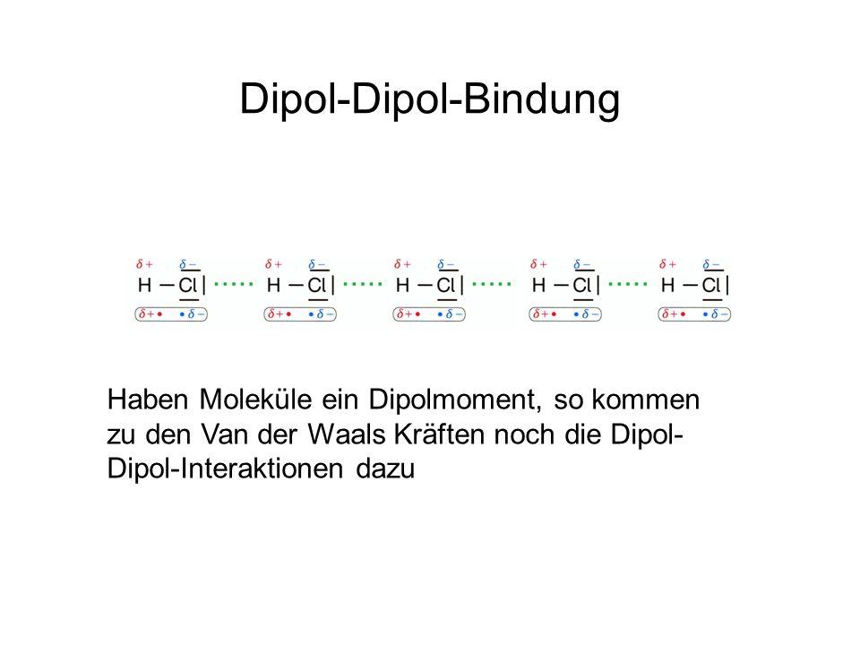 Dipol-Dipol-Bindung Haben Moleküle ein Dipolmoment, so kommen zu den Van der Waals Kräften noch die Dipol- Dipol-Interaktionen dazu