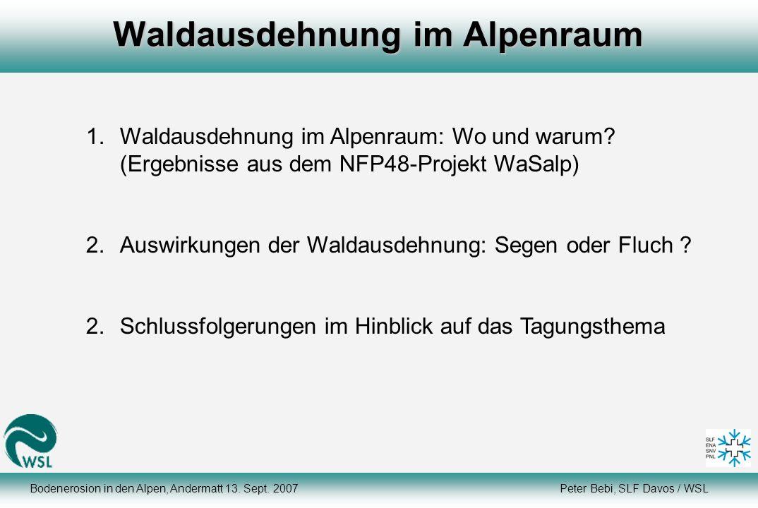 Bodenerosion in den Alpen, Andermatt 13. Sept. 2007 Peter Bebi, SLF Davos / WSL Waldausdehnung im Alpenraum 1.Waldausdehnung im Alpenraum: Wo und waru