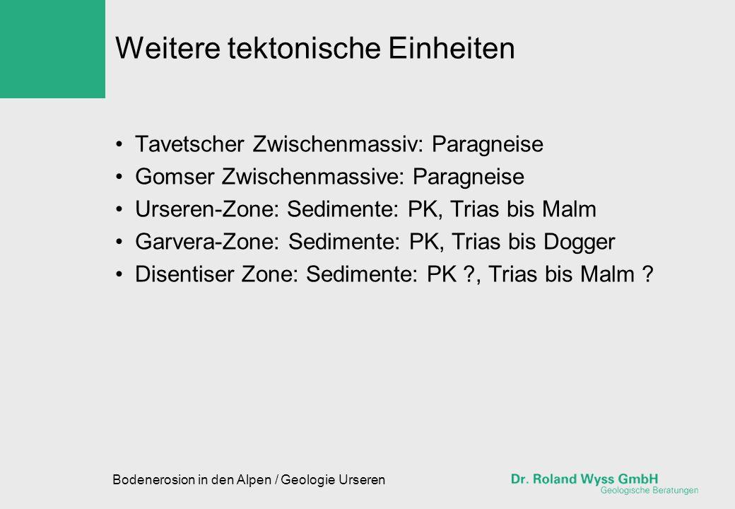 Bodenerosion in den Alpen / Geologie Urseren Weitere tektonische Einheiten Tavetscher Zwischenmassiv: Paragneise Gomser Zwischenmassive: Paragneise Ur