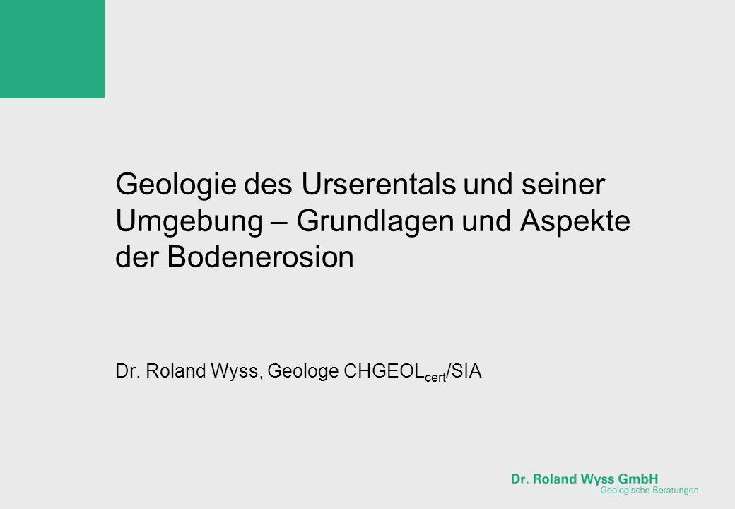 Geologie des Urserentals und seiner Umgebung – Grundlagen und Aspekte der Bodenerosion Dr. Roland Wyss, Geologe CHGEOL cert /SIA
