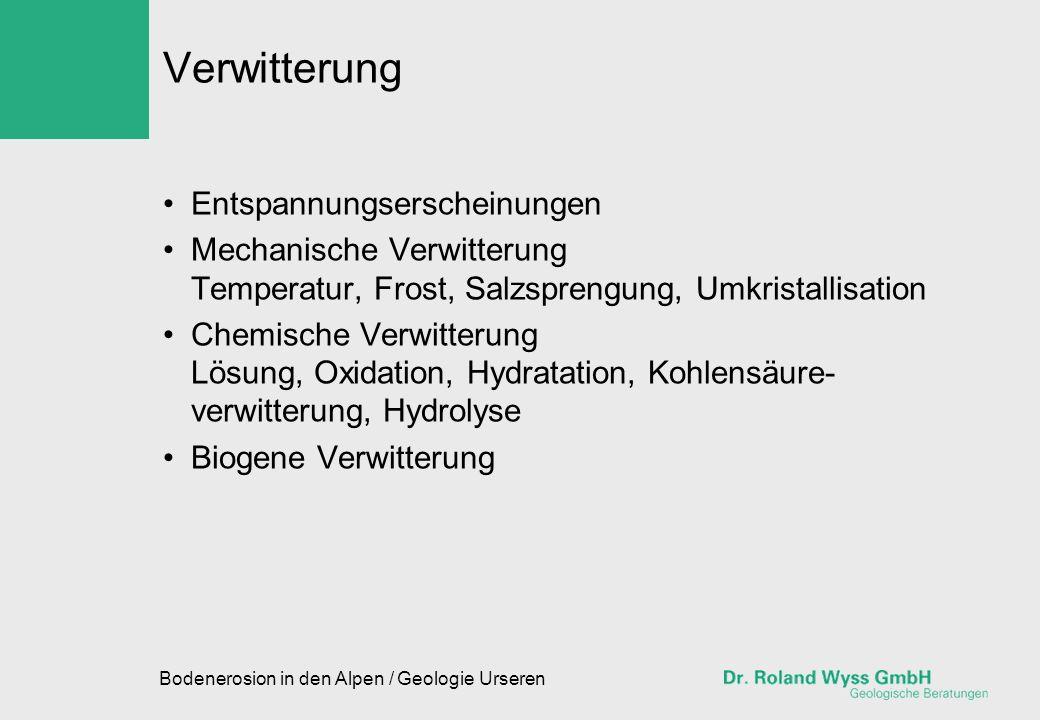 Bodenerosion in den Alpen / Geologie Urseren Verwitterung Entspannungserscheinungen Mechanische Verwitterung Temperatur, Frost, Salzsprengung, Umkrist