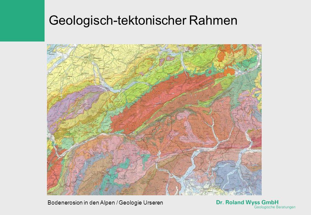 Bodenerosion in den Alpen / Geologie Urseren Geologisch-tektonischer Rahmen