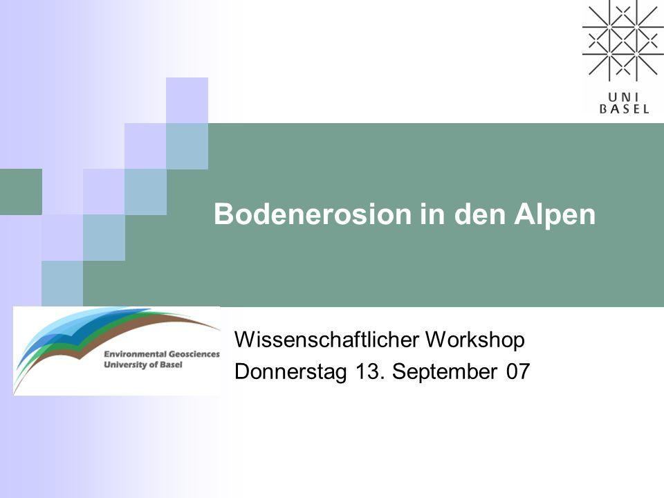 Bodenerosion in den Alpen Wissenschaftlicher Workshop Donnerstag 13. September 07