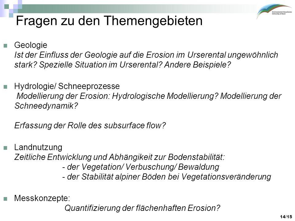 14/15 Fragen zu den Themengebieten Geologie Ist der Einfluss der Geologie auf die Erosion im Urserental ungewöhnlich stark? Spezielle Situation im Urs